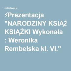 """⚡Prezentacja """"NARODZINY KSIĄŻKI Wykonała : Weronika Rembelska kl. VI."""""""