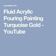 Fluid Acrylic Pouring Painting Turquoise Gold - YouTube