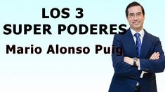 TUS 3 SUPER PODERES!!!  ►Doctor MARIO ALONSO PUIG Mario, Alonso, Super Powers, Positive Psychology, Neuroscience, Happiness, Feelings, Spirituality