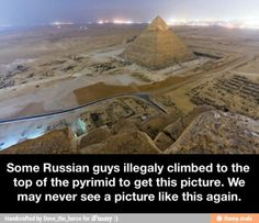 Apparently, a group of very determined Russians made it to the top of the pyramids in Cairo, Egypt, and crowned their achievement by taking these amazing p Cool Pictures, Cool Photos, Funny Pictures, Crazy Photos, Random Pictures, Amazing Photos, Images Photos, Beautiful Pictures, Wtf Fun Facts