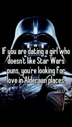 Take time to reflect on your relationship : i just find this funny. I'd rather go -Han- Solo than date a person who doesn't like SW. You can't help but laugh at this :)