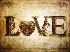 LOVE...Is the most amazing feeling, when you find it, hold on tight!
