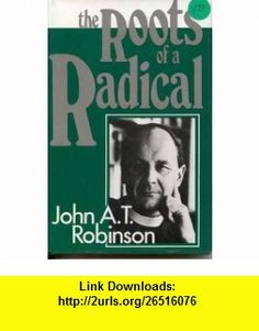 The roots of a radical (9780824500283) John A. T Robinson , ISBN-10: 0824500288  , ISBN-13: 978-0824500283 ,  , tutorials , pdf , ebook , torrent , downloads , rapidshare , filesonic , hotfile , megaupload , fileserve
