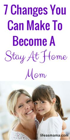 7 Changes You Can Make To Become A Stay At Home Mom