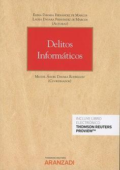 Delitos informáticos / coordinador, Miguel Ángel Davara Rodríguez ; autoras, Elena Davara Fernández de Marcos, Laura Davara Fernández de Marcos. (2017)