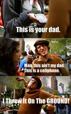 Man! My Dad's not a cell phone! :)