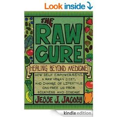 The Raw Cure: Healing Beyond Medicine eBook: Jesse Jacoby: Amazon.co.uk: Kindle Store