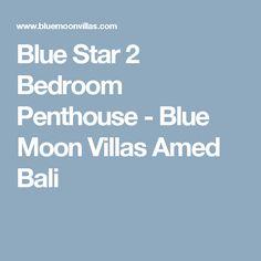 Blue Star 2 Bedroom Penthouse - Blue Moon Villas Amed Bali