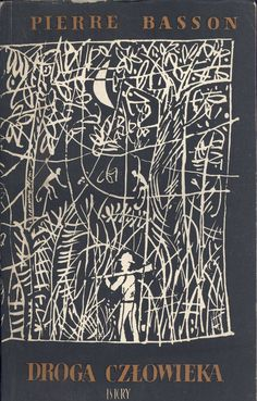 """""""Droga człowieka"""" Pierre Basson Translated by Wiera Bieńkowska Cover and illustrated by Marian Stachurski Published by Wydawnictwo Iskry 1958"""