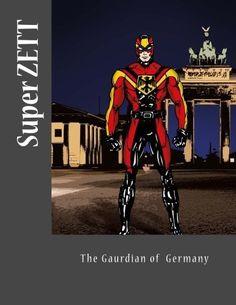 Super ZETT: The Gaurdian of Germany, http://www.amazon.de/dp/153335359X/ref=cm_sw_r_pi_awdl_dMPuxbWJDHB7X