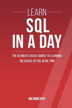 Sql: Learn SQL In A DAY! - The Ultimate Crash Course to Learning the Basics of SQL In No Time (SQL SQL Course SQL Development SQL Books)