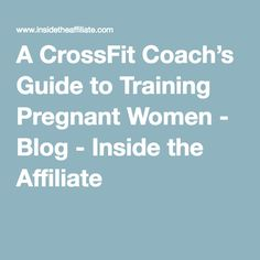 A CrossFit Coach's Guide to Training Pregnant Women - Blog - Inside the Affiliate