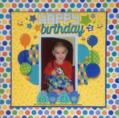 Happy Birthday Dude - Scrapbook.com - Doodlebug Design's bright colors and fun graphics in their Hip Hip Hooray collection are perfect for boy birthdays.