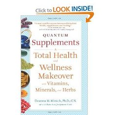 Quantum Supplements: A Total Health and Wellness Makeover with Vitamins, Minerals, and Herbs --- http://www.amazon.com/Quantum-Supplements-Wellness-Makeover-Vitamins/dp/1573244201/?tag=jayb4903-20