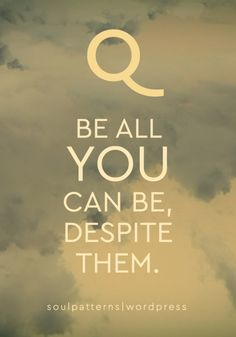 Tags  #againstallodds #beallyoucanbe #fortitude #inspiration #life #motivation #potential #quotes #self #soul #spirit #wisdom