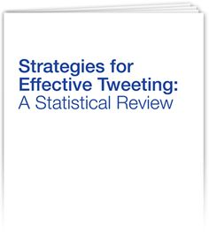 Strategies for Effective Tweeting: A Statistical Review from BuddyMedia - Excellent guide!