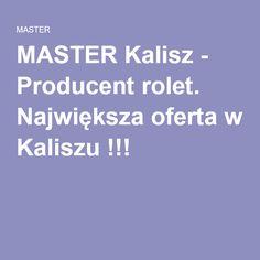 MASTER Kalisz - Producent rolet. Największa oferta w Kaliszu !!!