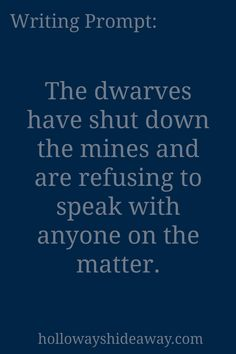 Fantasy Prompts-August 2016-The dwarves have shut down the mines and are…