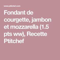 Fondant de courgette, jambon et mozzarella (1.5 pts ww), Recette Ptitchef