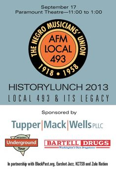 We'll be there!  This year we will tell the story of American Federation of Musicians (AFM) Local 493 the Negro Musicians' Union and its legacy.  Local 493 was a lifeline and social pillar of the black community from 1918 to 1958. It was the epicenter of Seattle's vibrant jazz scene and it represented some of Seattle's biggest African American stars, including Ray Charles and Quincy Jones. HistoryLunch will tell the story of Local 493 and its legacy with film and live music.