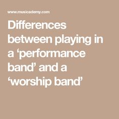 Differences between playing in a 'performance band' and a 'worship band'