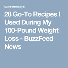 28 Go-To Recipes I Used During My 100-Pound Weight Loss - BuzzFeed News