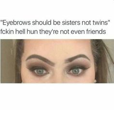 "Daily Truths Life Memes so hilarious and funny only the best real life memes that make you laughing so hard : ""Eyebrows should be sisters not twins. F*** hell hun they're not even friends"" Funny Texts, Funny Jokes, That's Hilarious, Stupid Memes, The Escapists, Makeup For Blondes, Blonde Makeup, Lol, Life Memes"