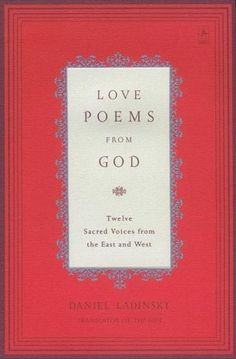 Love Poems from God: Twelve Sacred Voices from the East and West - Another truly special book.