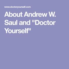 "About Andrew W. Saul and ""Doctor Yourself"""