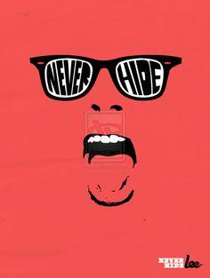 never hide...