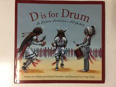 The Hardcover of the D Is for Drum: A Native American Alphabet by Michael Shoulders, Debbie Shoulders, Irving Toddy Native American Lessons, Native American Music, Native American History, American Indians, American Alphabet, American Crafts, Thinking Day, First Nations, Drums