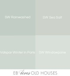 EB Loves Old Houses SW Rainwashed SW Sea Salt Valspar Winter in Paris SW Windowpane Finding that perfect shade of bluegreen Green Paint Colors, Paint Color Schemes, Interior Paint Colors, Paint Colors For Home, Wall Colors, House Colors, Interior Painting, Lowes Paint Colors, Rainwashed Sherwin Williams
