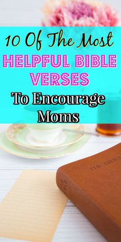 10 Of The Most Helpful Bible Verses To Encourage Moms  One of the best Christian mom blogs (Sophie-sticated mom) has this awesome inspiration for mothers  And biblical encouragement for moms. This blog post cover Christian parenting advice for moms that are overwhelmed, worried, or just want parenting advice from the Bible.