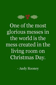 One of the most glorious messes in the world is the mess created in the living room on Christmas Day - Andy Rooney #xmas #quotes #andyrooney