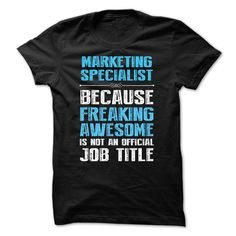 MARKETING SPECIALIST, Because Freaking Awesome. T Shirt, Hoodie, Sweatshirt