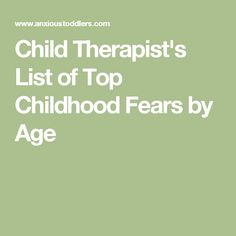Child Therapist's List of Top Childhood Fears by Age