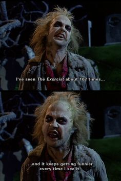 Beetlejuice <3 very true. I'm glad I'm not the only one who thinks that movie is funny :)