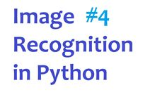 Image Recognition and Python https://www.youtube.com/watch?v=GxTSAtXlhuU