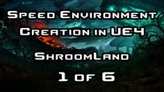 Speed Environment Creation in - ShroomLand - Part 4 of 6 Unreal Engine, Environment, Cgi