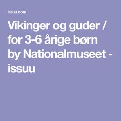 Vikinger og guder / for 3-6 årige børn by Nationalmuseet - issuu
