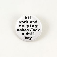 All Work and No Play   Pinback Button #movies #classic #bigmeanpunk #stephenking #horror #battlevest