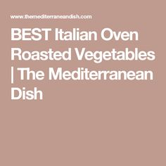 BEST Italian Oven Roasted Vegetables | The Mediterranean Dish