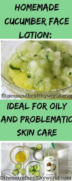 HOMEMADE CUCUMBER FACE LOTION: IDEAL FOR OILY AND PROBLEMATIC SKIN CARE