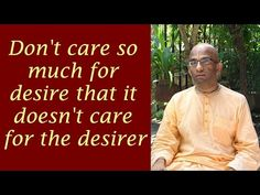 Don't care so much for desire that it doesn't care for the desirer