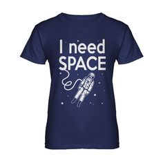 I Need SPACE Womens T-shirt