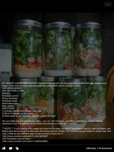 Salad in a mason jar! Will stay fresh for up to a week and all you have to do is shake to disperse salad dressing and eat!