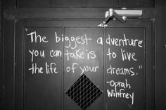 """""""The biggest adventure you can take is to live the life of your dreams."""" Oprah Winfrey #quote Go for it Girlfriends!"""