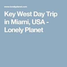 Key West Day Trip in Miami, USA - Lonely Planet