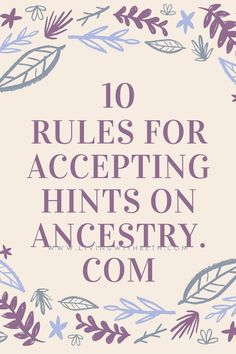 for Accepting Hints on Ancestry How do you know when to accept hints on ? Here are 10 tips to help you decide how to deal with Ancestry hints.How do you know when to accept hints on ? Here are 10 tips to help you decide how to deal with Ancestry hints. Free Genealogy Sites, Genealogy Forms, Genealogy Chart, Genealogy Research, Family Genealogy, Genealogy Quotes, Family Tree Research, Family Tree Chart, Family Trees