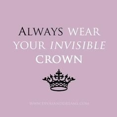 As a daughter of the King of kings--let no one take your crown!!